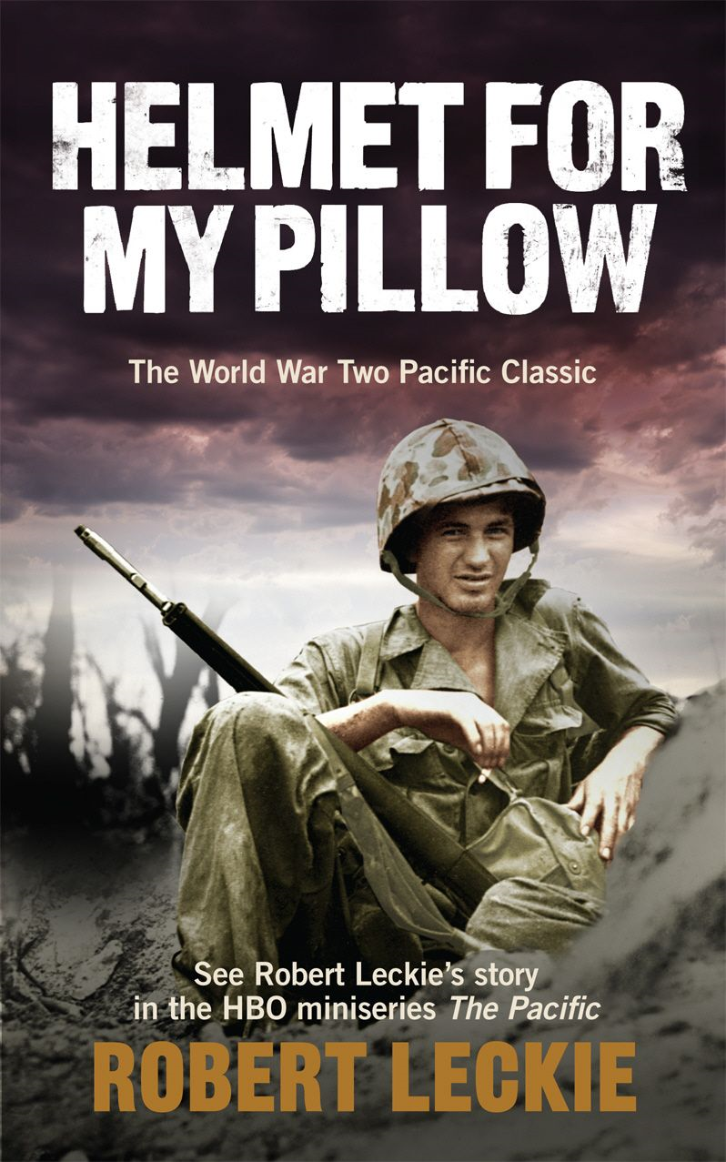 Helmet for my Pillow The World War Two Pacific Classic