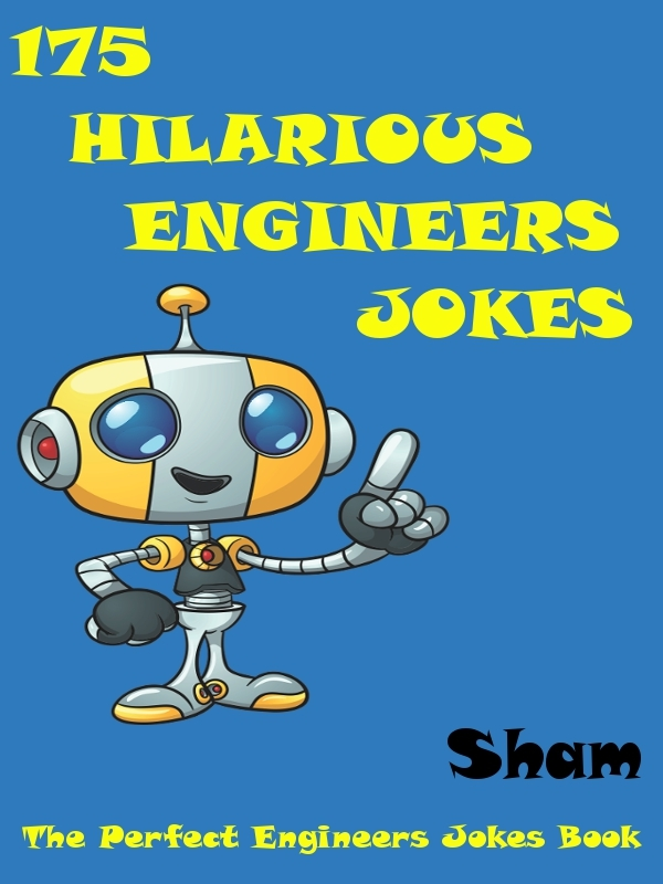 Jokes Engineers Jokes: 175 Hilarious Engineers Jokes By: Sham