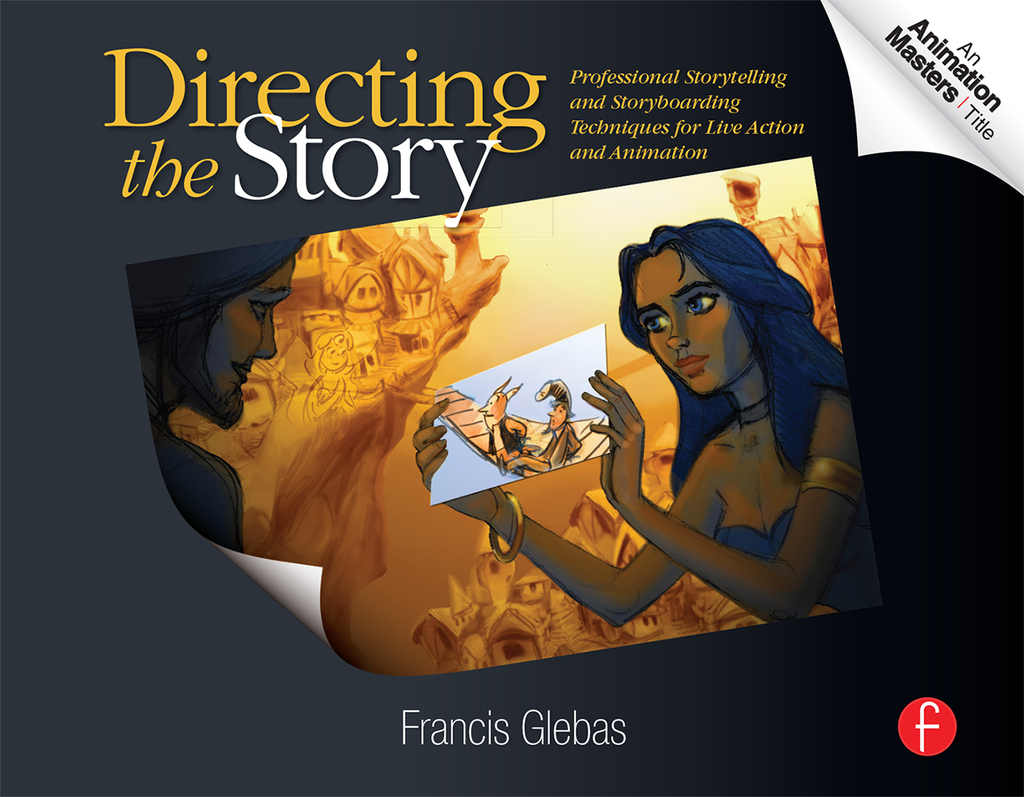 Directing the Story Professional Storytelling and Storyboarding Techniques for Live Action and Animation
