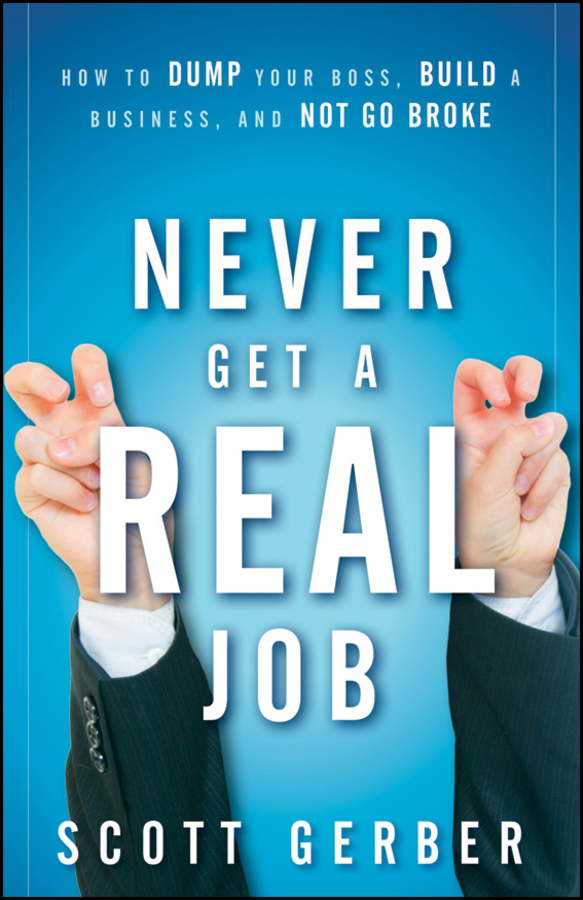 "Never Get a ""Real"" Job By: Scott Gerber"