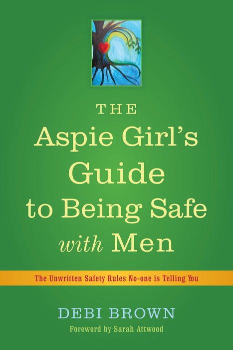 The Aspie Girl's Guide to Being Safe with Men The Unwritten Safety Rules No-one is Telling You