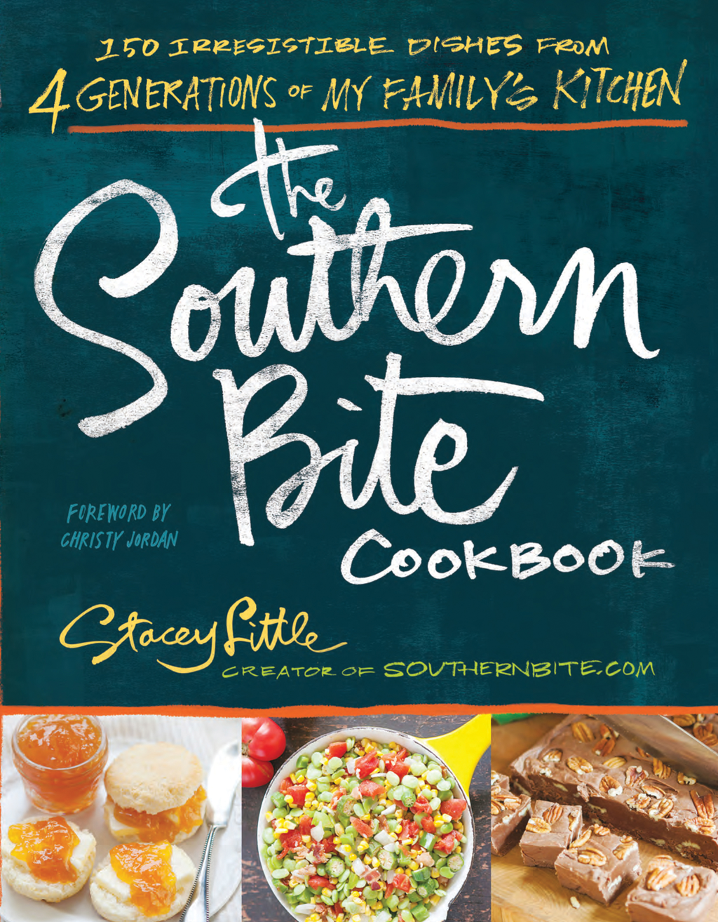 The Southern Bite Cookbook 150 Irresistible Dishes from 4 Generations of My Family's Kitchen