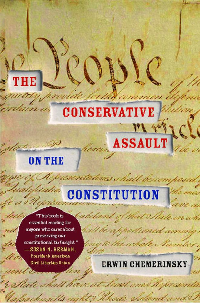 The Conservative Assault on the Constitution By: Erwin Chemerinsky