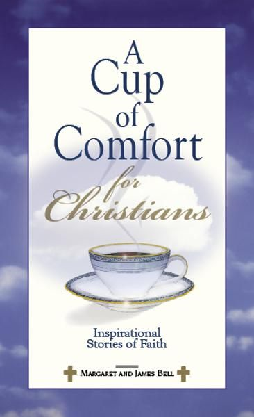 A Cup Of Comfort For Christians: Inspirational Stories of Faith By: James Stuart Bell