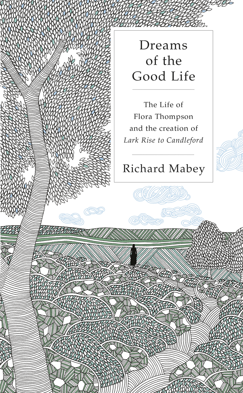 Dreams of the Good Life The life of Flora Thompson and the creation of Lark Rise to Candleford