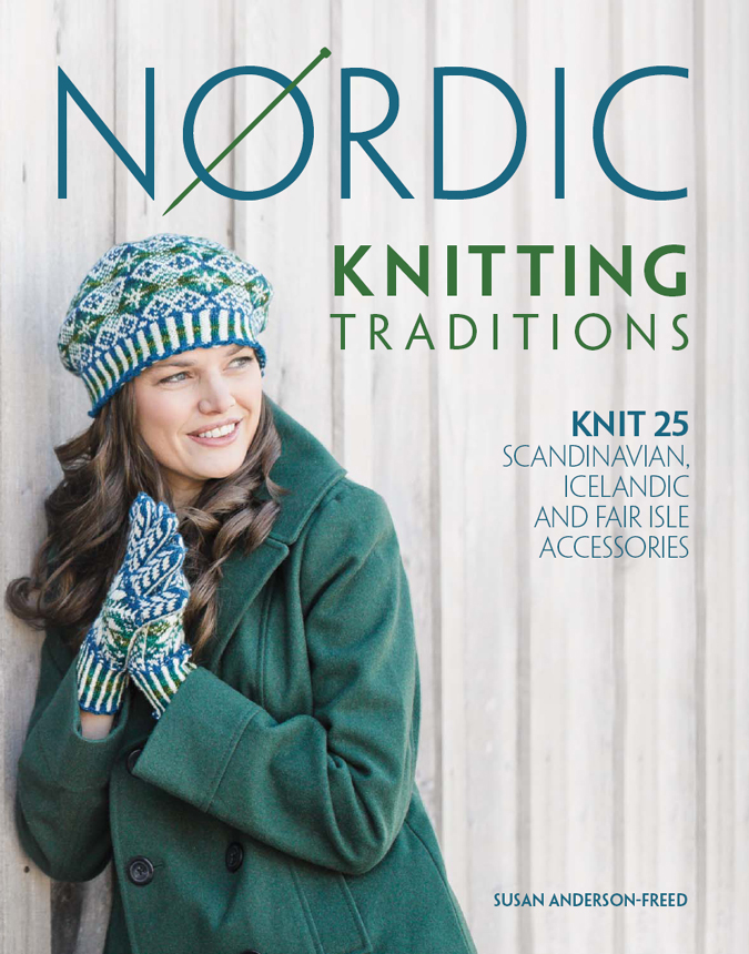 Nordic Knitting Traditions Knit 25 Scandinavian,  Icelandic and Fair Isle Accessories