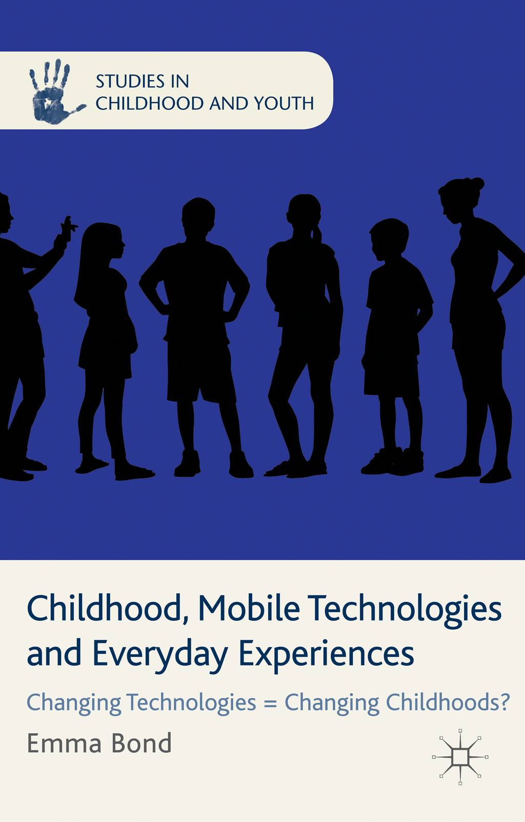 Childhood,  Mobile Technologies and Everyday Experiences Changing Technologies = Changing Childhoods?