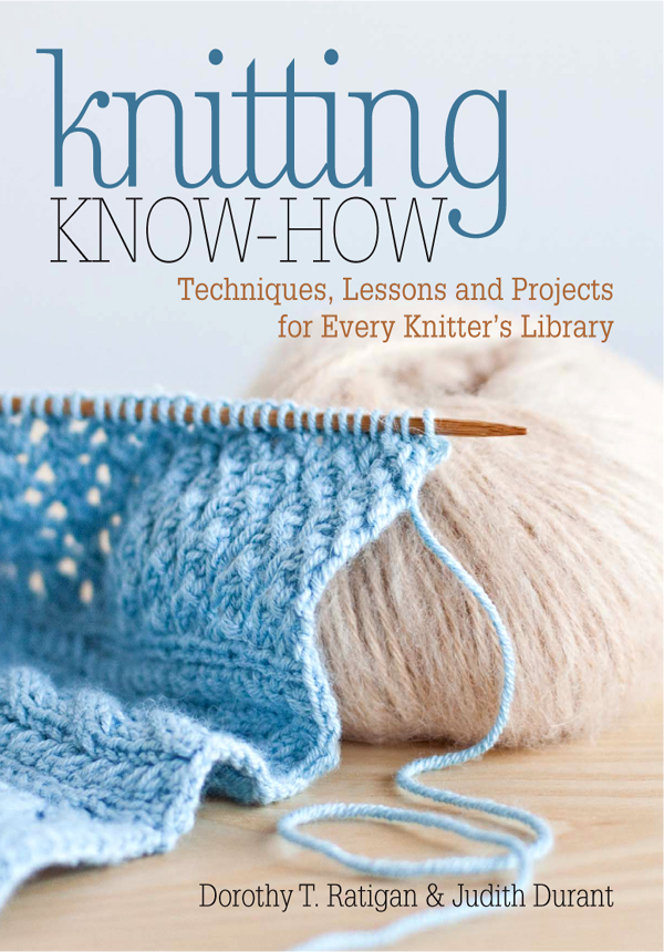Knitting Know-How Techniques, Lessons and Projects for Every Knitter's Library