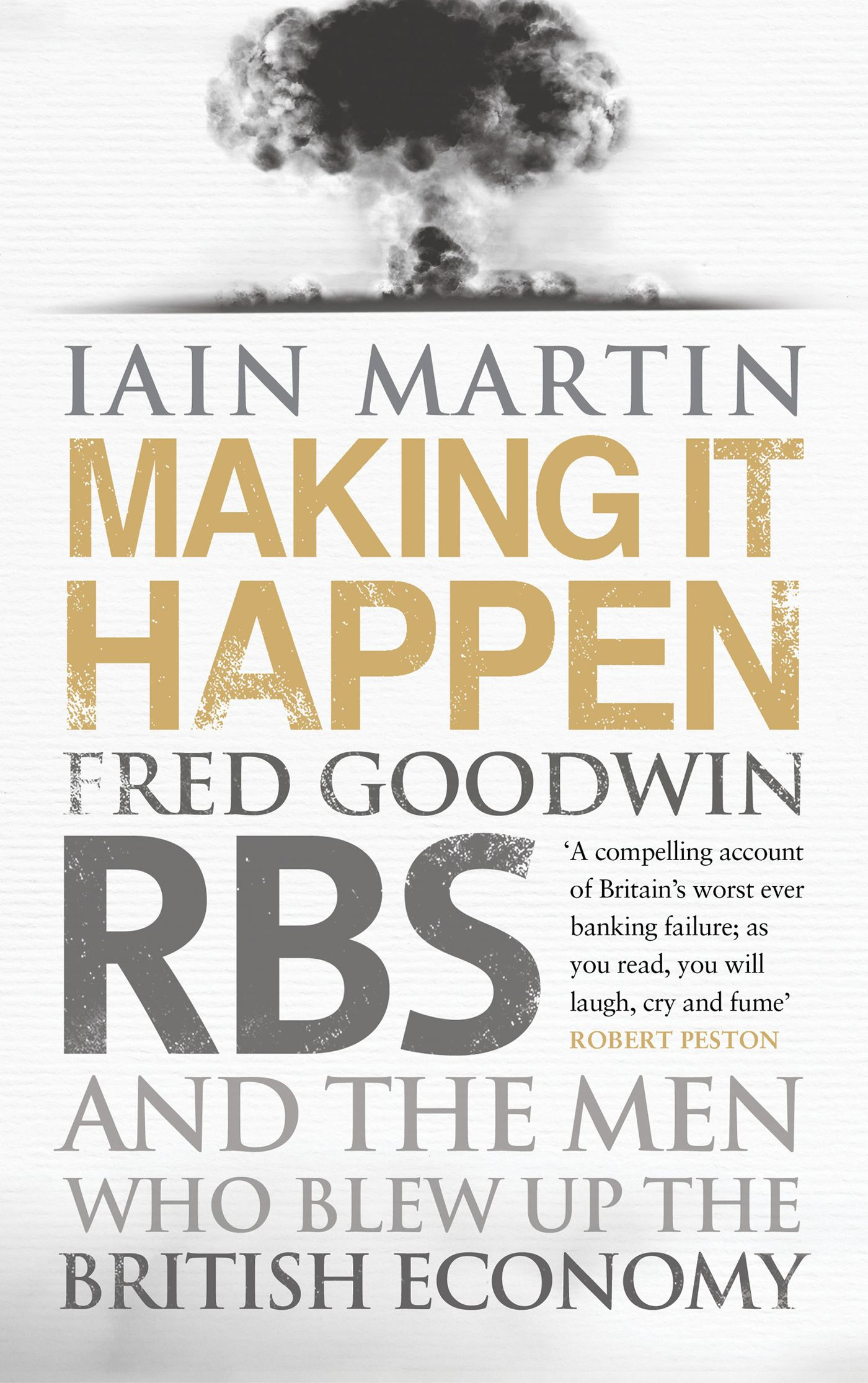 Making It Happen Fred Goodwin,  RBS and the men who blew up the British economy