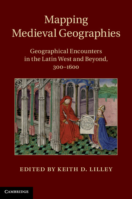 Mapping Medieval Geographies Geographical Encounters in the Latin West and Beyond,  300?1600
