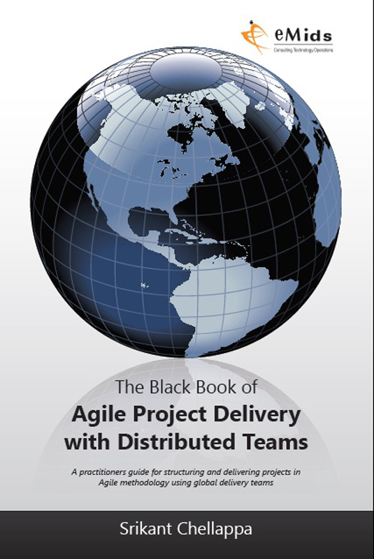The Black Book of Agile Project Delivery with Distributed Teams: A practioners guide for structuring and delivering projects in Agile Methodology using global delivery teams By: Srikant Chellappa
