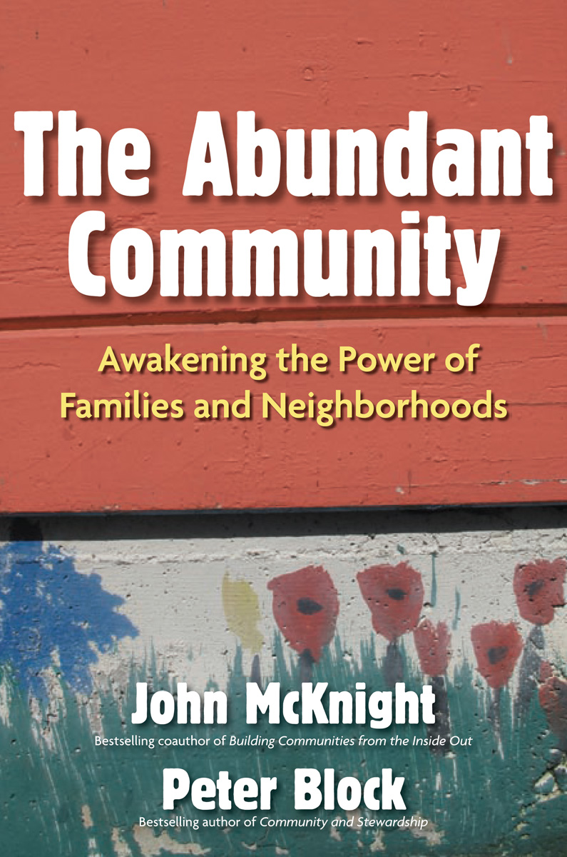 The Abundant Community By: John McKnight,Peter Block