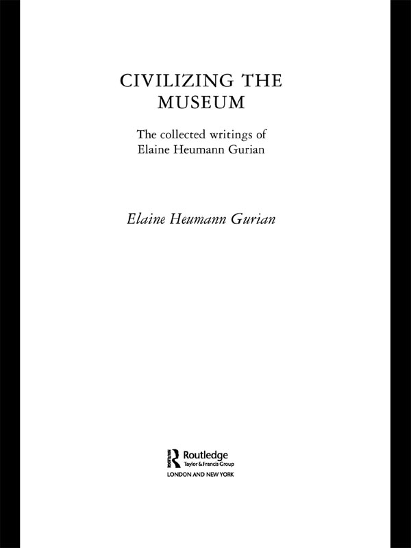 Civlizing the Museum The Collected Writings of Elaine Heumann Gurian