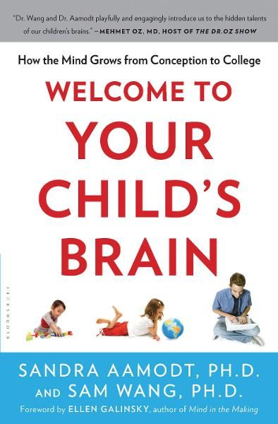 Welcome to Your Child's Brain By: Sam Wang,Sandra Aamodt