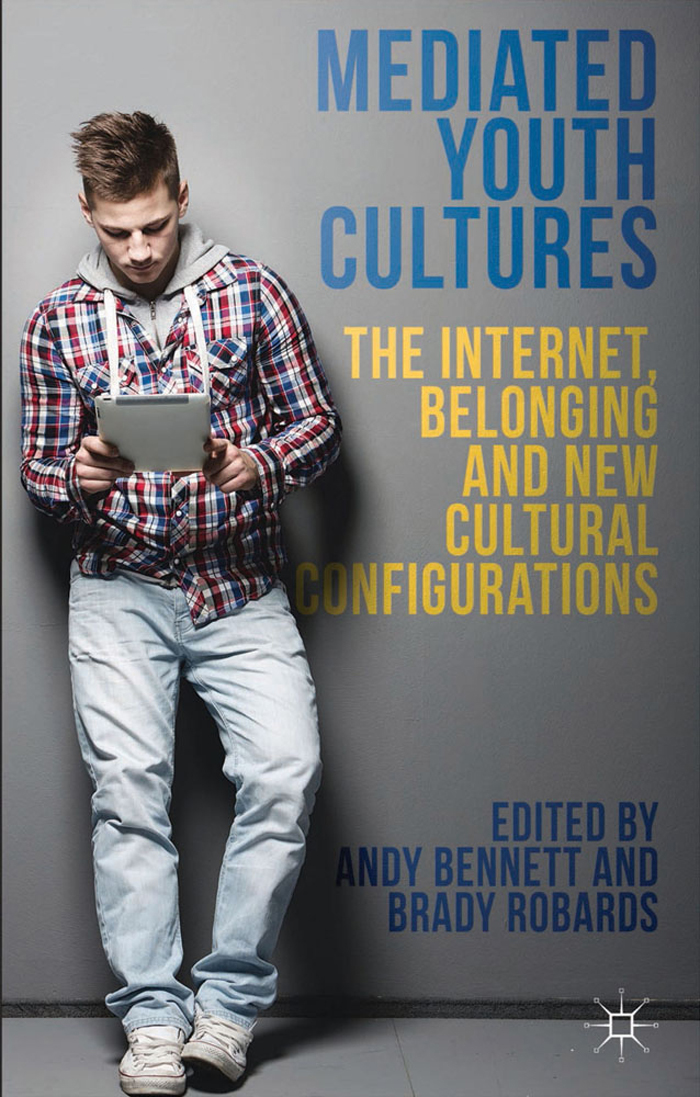 Mediated Youth Cultures The Internet,  Belonging and New Cultural Configurations
