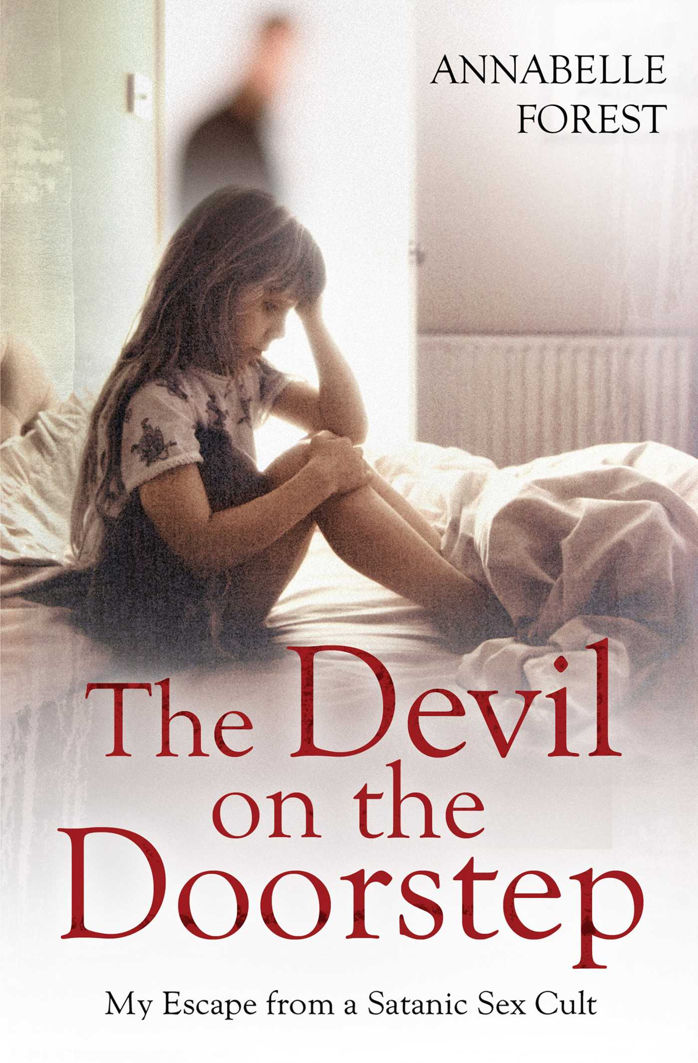 The Devil on the Doorstep My Escape From a Satanic Sex Cult