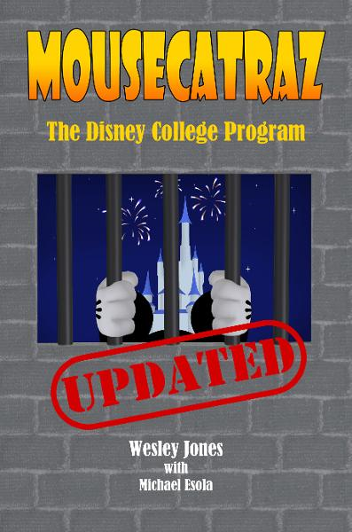 Mousecatraz: The Disney College Program By: Wesley Jones & Michael Esola