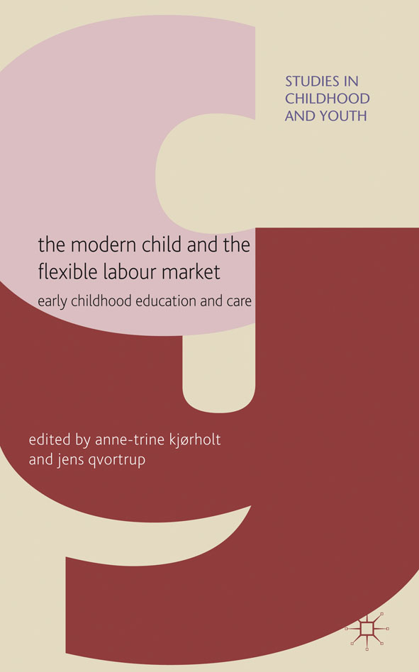 The Modern Child and the Flexible Labour Market Early Childhood Education and Care