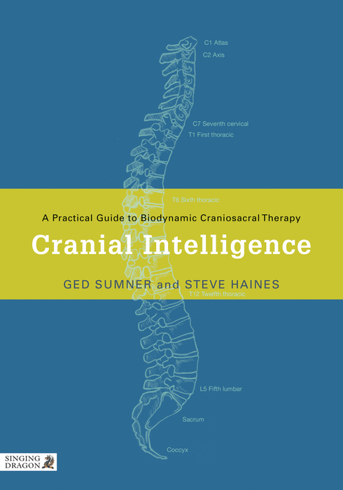 Cranial Intelligence A Practical Guide to Biodynamic Craniosacral Therapy