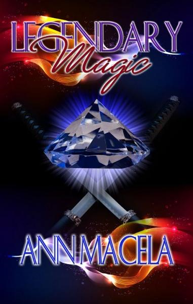 Legendary Magic By: Ann Macela