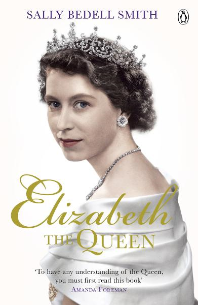 Elizabeth the Queen The Woman Behind the Throne