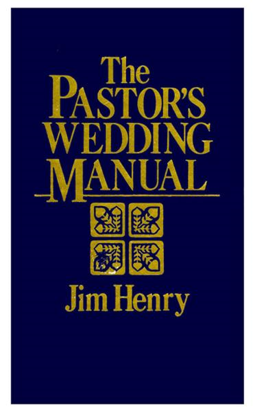 The Pastor's Wedding Manual By: Jim Henry