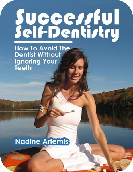 Successful Self-Dentistry: How to Avoid the Dentist Without Ignoring Your Teeth By: Nadine Artemis