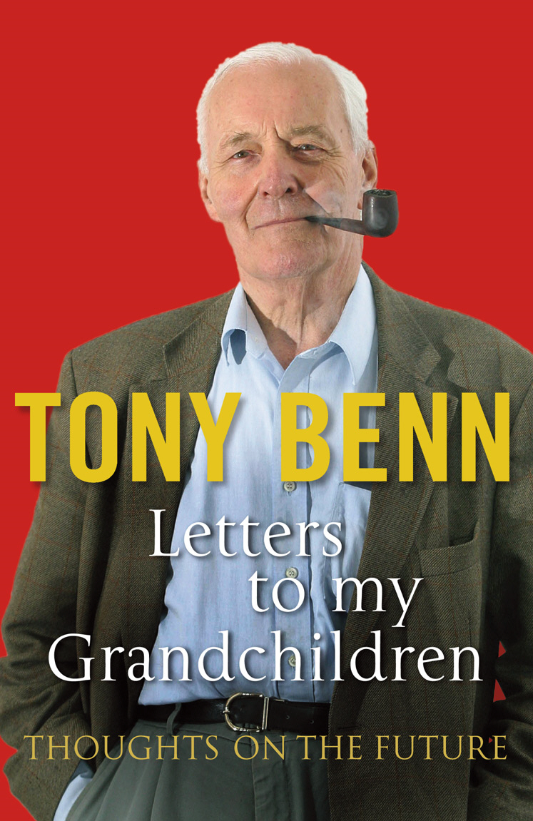 Letters To My Grandchildren By: Tony Benn