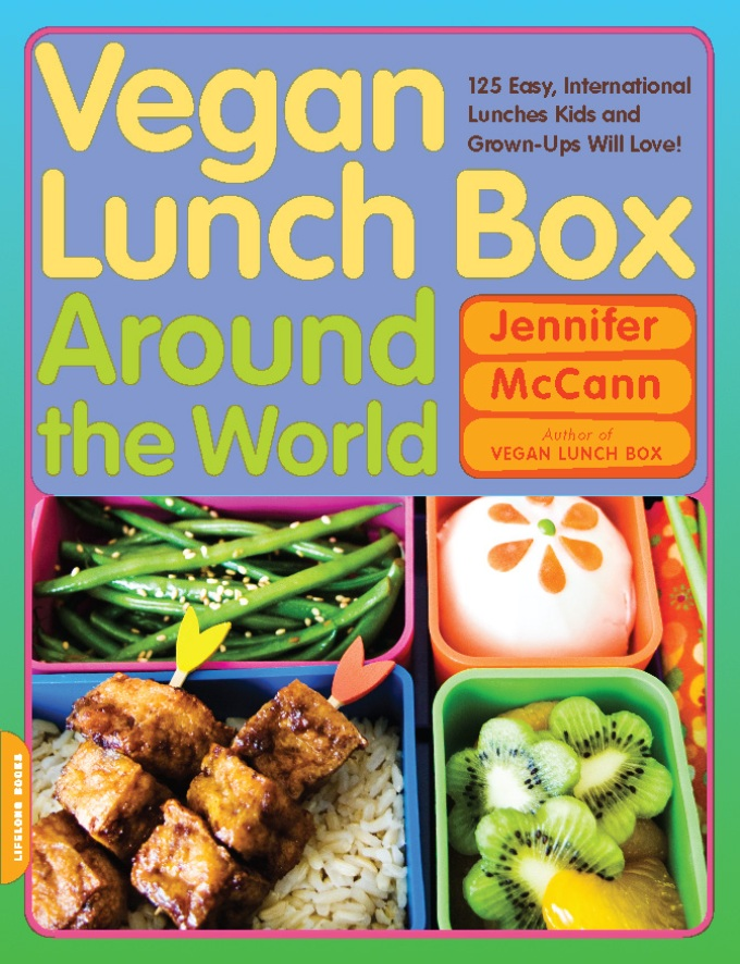 Vegan Lunch Box Around the World: 125 Easy, International Lunches Kids and Grown-Ups Will Love! By: Jennifer McCann