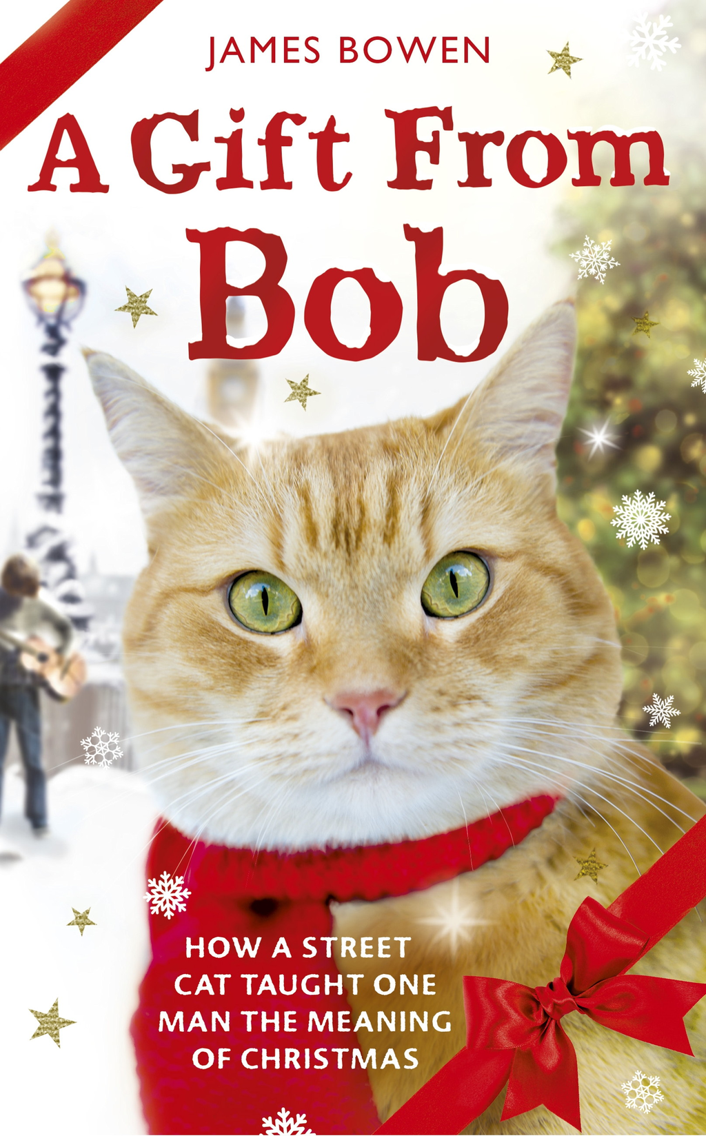 A Gift from Bob How a Street Cat Helped One Man Learn the Meaning of Christmas