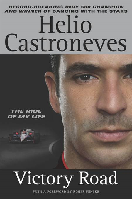 Victory Road: The Ride of My Life By: Helio Castroneves