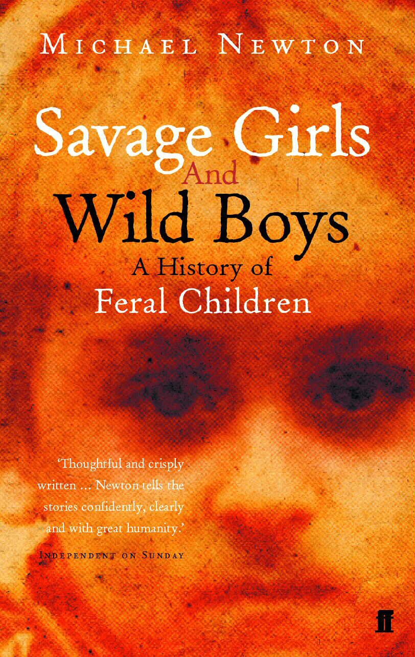 the untamed spirits in savage girls and wild boys a history of feral children by michael newton Savage texas seven days to hell johnstone,  michael a brief history of the mind calvin,  newton, michael a case of curiosity kurzweil,.