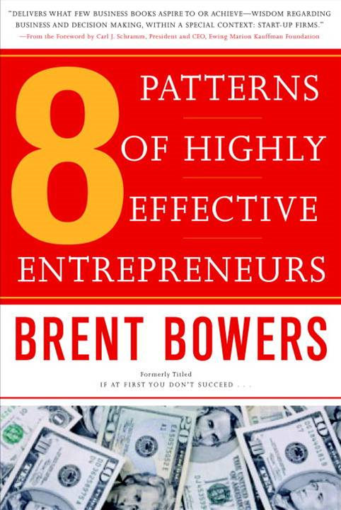 8 Patterns of Highly Effective Entrepreneurs By: Brent Bowers