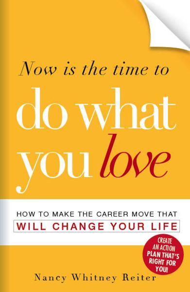 Now is the Time to Do What You Love: How to Make the Career Move that Will Change Your Life