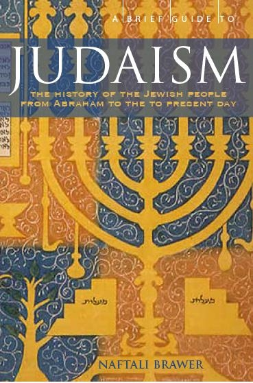 A Brief Guide to Judaism Theology,  History and Practice