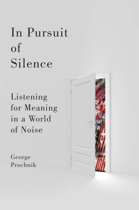 In Pursuit of Silence By: George Prochnik