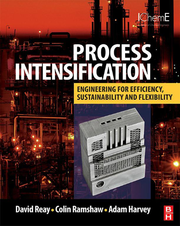 PROCESS INTENSIFICATION Engineering for Efficiency,  Sustainability and Flexibility