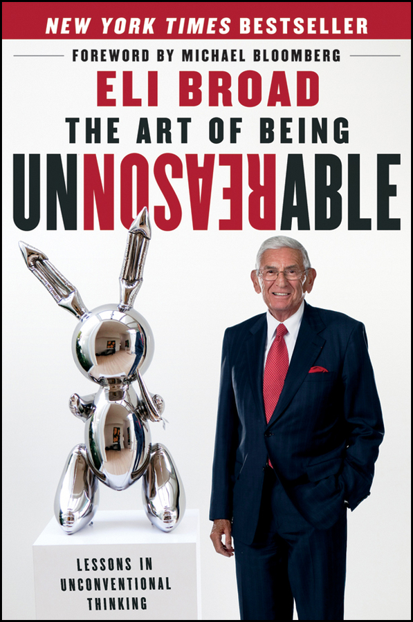 The Art of Being Unreasonable By: Eli Broad
