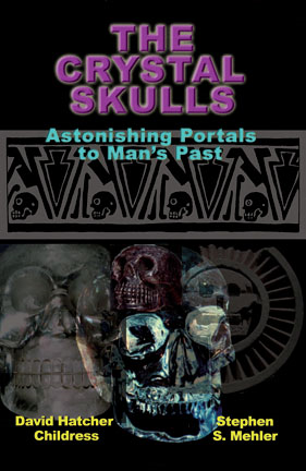 The Crystal Skulls: Astonishing Portals to Mans Past