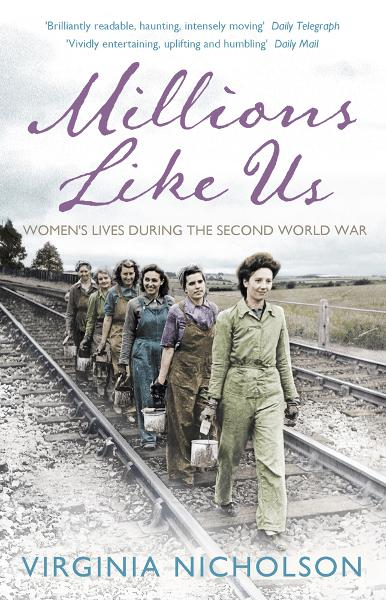 Millions Like Us Women's Lives in the Second World War