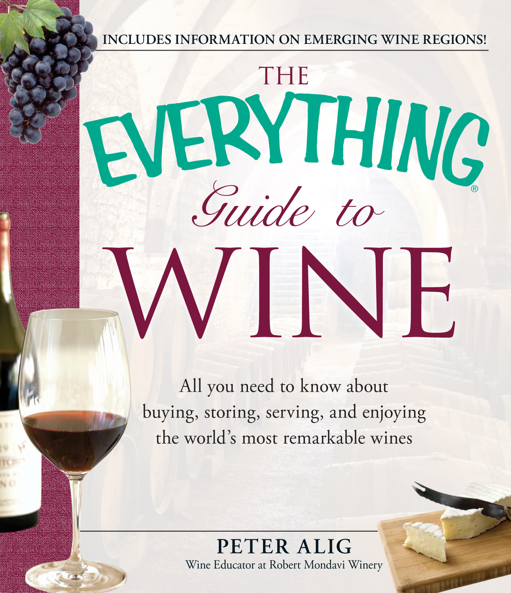 The Everything Guide to Wine From tasting tips to vineyard tours and everything in between