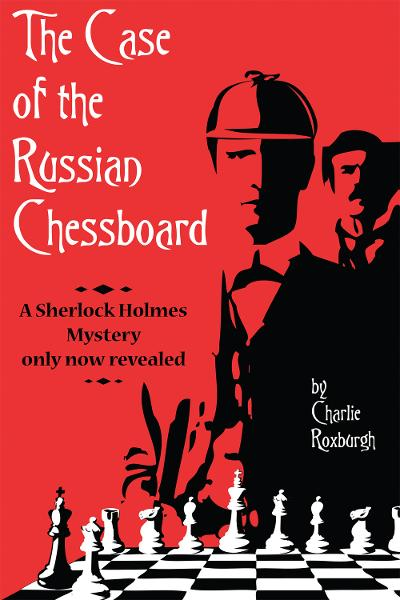 The Case of the Russian Chessboard By: Charlie Roxburgh