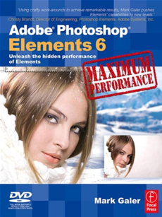 Adobe Photoshop Elements 6 Maximum Performance Unleash the hidden performance of Elements
