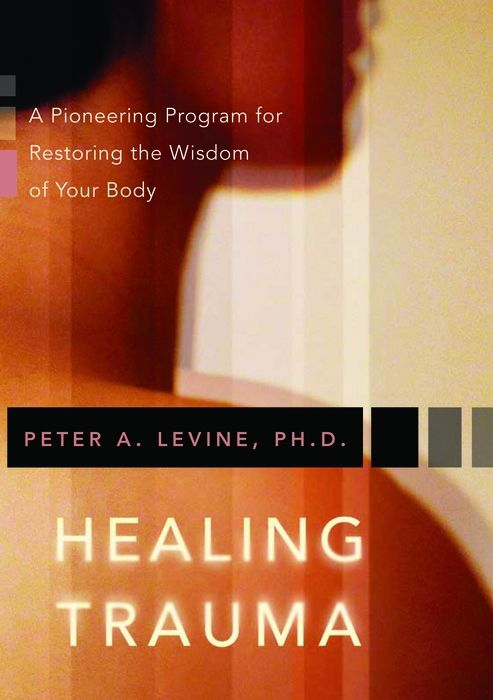 Healing Trauma By: Peter A. Levine Ph.D.