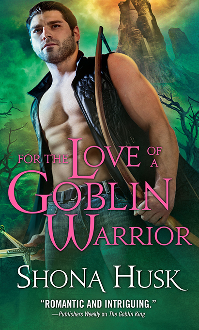 For the Love of a Goblin Warrior By: Shona Husk