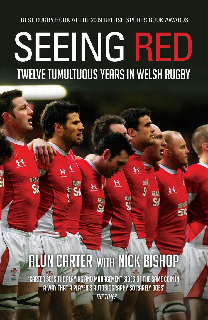 Seeing Red Twelve Tumultuous Years in Welsh Rugby