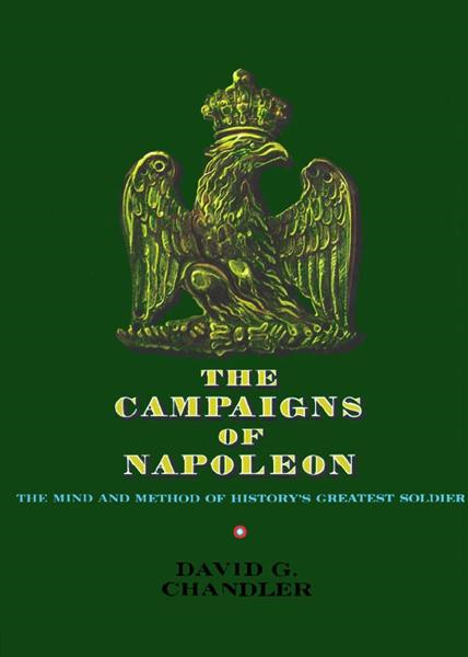 The Campaigns of Napoleon By: David G. Chandler