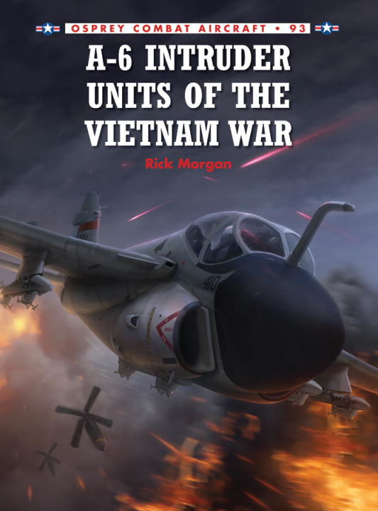 A-6 Intruder Units of the Vietnam War By: Rick Morgan,Jim Laurier