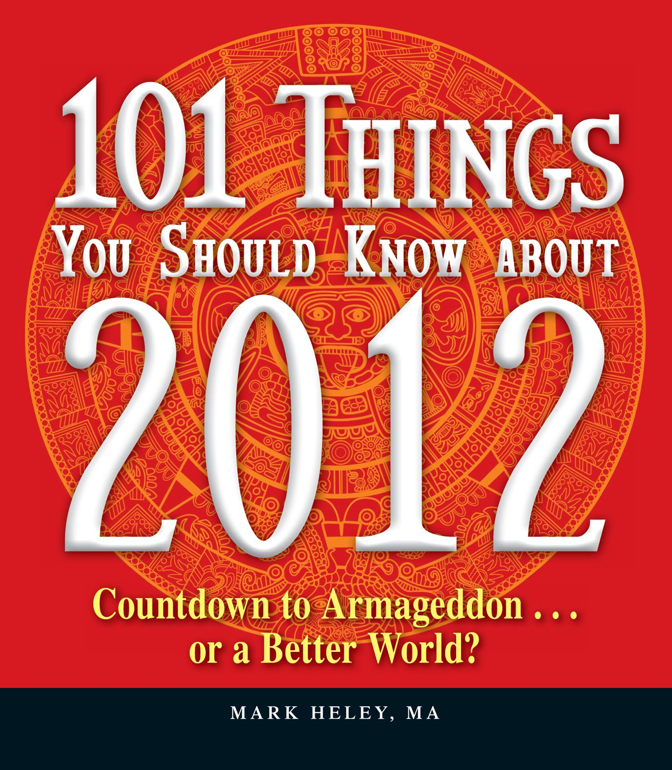 101 Things You Should Know about 2012: Countdown to Armageddon?or a Better World
