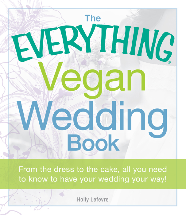 The Everything Vegan Wedding Book: From the dress to the cake,  all you need to know to have your wedding your way!